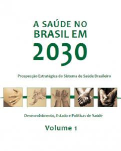 Capa de Livro: A saúde no Brasil em 2030: prospecção estratégica do sistema de saúde brasileiro: desenvolvimento, Estado e políticas de saúde. volume 1