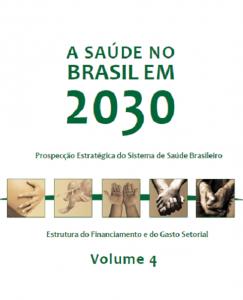 Capa de Livro: A saúde no Brasil em 2030: prospecção estratégica do sistema de saúde brasileiro: estrutura do financiamento e do gasto setorial. volume 4