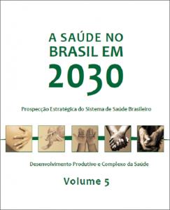 Capa de Livro: A saúde no Brasil em 2030: prospecção estratégica do sistema de saúde brasileiro: desenvolvimento produtivo e complexo da saúde. volume 5