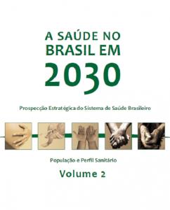 Capa de Livro: A saúde no Brasil em 2030: prospecção estratégica do sistema de saúde brasileiro: população e perfil sanitário. volume 2